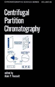 -	Centrifugal Partition Chromatography, Alain P. FOUCAULT